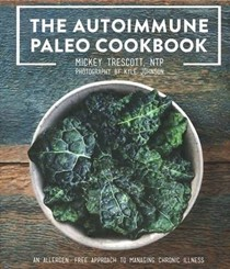 The Autoimmune Paleo Cookbook: An Allergen-Free Approach to Managing Chronic Illness