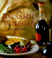 The Balsamic Vinegar Cookbook