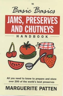 The Basic Basics: Jams, Preserves and Chutneys Handbook