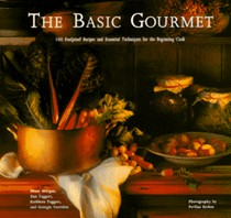 The Basic Gourmet: 100 Foolproof Recipes and Essential Techniques for the Beginning Cook