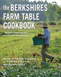 The Berkshires Farm Table Cookbook: 125 Home-Grown Recipes from the New England Hills