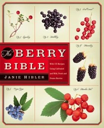 The Berry Bible: With 175 Recipes Using Cultivated and Wild, Fresh, and Frozen Berries