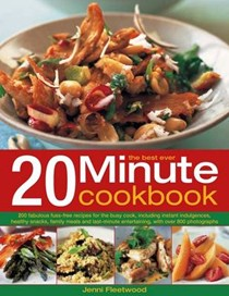 The Best Ever 20 Minute Cookbook: 200 Fabulous Fuss-free Recipes for the Busy Cook, Including Instant Indulgences, Healthy Snacks, Family Meals and Last-minute Entertaining, with Over 800 Photographs