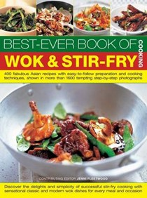 The Best-ever Book of Wok & Stir Fry: 400 Fabulous Asian Recipes with Easy-to-follow Preparation and Cooking Techniques, Shown in More Than 1600 Tempting Step-by-step Photographs