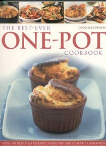 The Best-Ever One Pot Cookbook: Over 180 Simply Delicious One-pot, Stove-top and Clay-pot Casseroles, Stews, Roasts, Tagines and Puddings