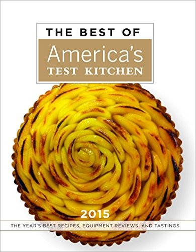 The Best of America's Test Kitchen 2015: The Year's Best Recipes, Equipment Reviews, and Tastings