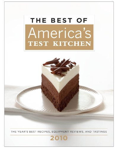 The Best of America's Test Kitchen 2010: The Year's Best Recipes, Equipment Reviews, and Tastings