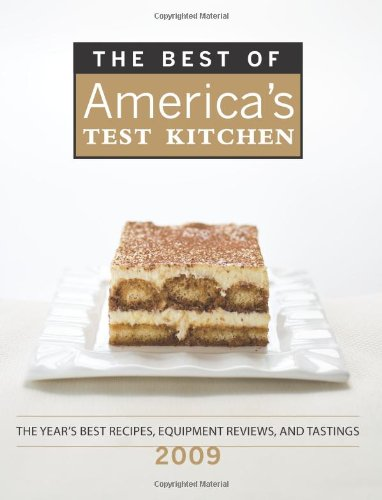 The Best of America's Test Kitchen 2009: The Year's Best Recipes, Equipment Reviews, and Tastings
