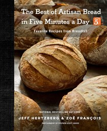 The Best of Artisan Bread in Five Minutes a Day: Favorite Recipes from BreadIn5