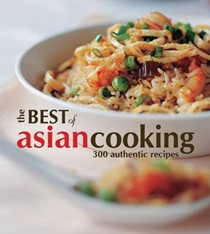 The Best of Asian Cooking: 300 Authentic Recipes
