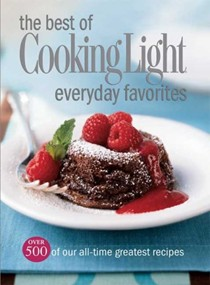The Best of Cooking Light Everyday Favorites: Over 500 of Our All-Time Favorite Recipes