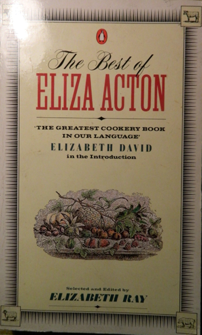 "The Best of Eliza Acton: Recipes from Her Classic ""Modern Cookery from Private Families,"" First Published in 1845"