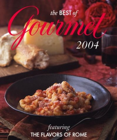 The Best of Gourmet 2004: Featuring the Flavors of Rome