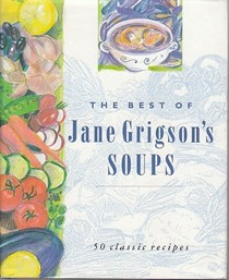 The Best of Jane Grigson's Soups: Fifty Favourite Recipes