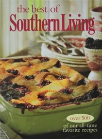 The Best of Southern Living: [Over 500 of Our All-Time Favorite Recipes]