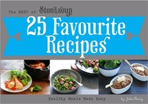 The Best of Stonesoup: 25 Favourite Recipes: Healthy Meals Made Easy