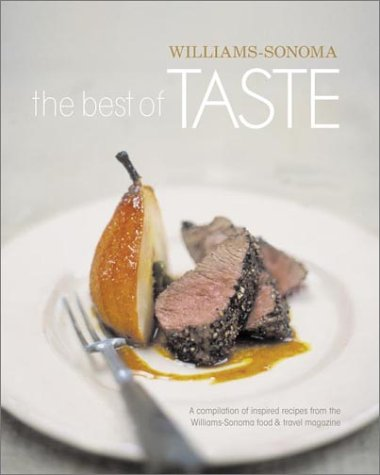 The Best of Taste (Williams-Sonoma): A Compilation of Inspired Recipes from the Williams-Sonoma Food and Travel Magazine