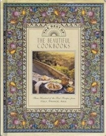 The Best of the Beautiful Cookbooks: Three Hundred of the Best Recipes from Italy, France, Asia
