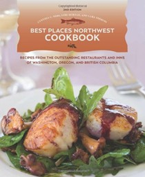 The Best Places Northwest Cookbook: Recipes from the Outstanding Restaurants and Inns of Washington, Oregon, and British Columbia