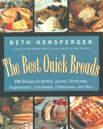 The Best Quick Breads: 150 Recipes for Muffins, Scones, Shortcakes, Gingerbreads, Cornbreads, Coffeecakes and More