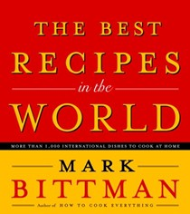 The Best Recipes in the World: More Than 1,000 International Dishes to Cook at Home