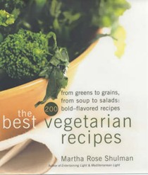 The Best Vegetarian Recipes: From Greens To Grains, from Soups To Salads: 200 Bold-Flavored Recipes