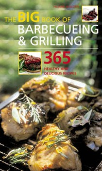 The Big Book of Barbecueing and Grilling: 365 Healthy and Delicious Recipes