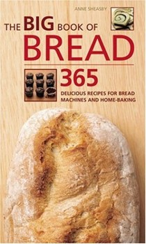 The Big Book of Bread: 365 Delicious Recipes For Bread Machines And Home-Baking