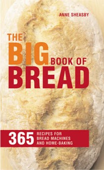 The Big Book of Bread: 365 Recipes for Bread Machines and Home Baking