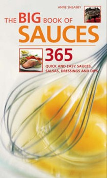 The Big Book of Sauces: 365 Quick and Easy Sauces, Salsas, Dressings and Dips
