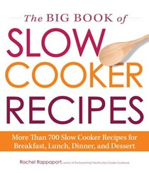 The Big Book of Slow Cooker Recipes: More Than 700 Slow Cooker Recipes for Breakfast, Lunch, Dinner, and Dessert