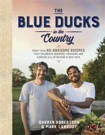 The Blue Ducks in the Country: More Than 90 Awesome Dishes that Celebrate Growing, Foraging and Cooking All of Nature's Best Bits