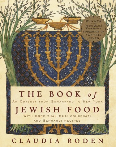 The Book of Jewish Food: An Odyssey from Samarkand to New York, with More Than 800 Ashkenazi and Sephardi Recipes