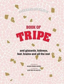 The Book of Tripe: and Gizzards, Kidneys, Feet, Brains and All the Rest