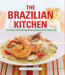 The Brazilian Kitchen: 100 Classic and Contemporary Recipes for the Home Cook