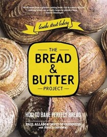 The Bread and Butter Project (Bourke Street Bakery): How to Bake Perfect Bread