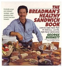 The Breadman's Healthy Sandwich Book: Learn to Make More Than 55 Delicious, Low-Fat, High-Flavor Sandwiches
