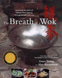 The Breath of a Wok: Unlocking The Secrets of Chinese Wok Cooking Through Recipes and Lore