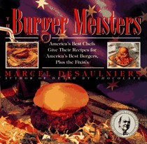 The Burger Meisters: America's Best Chefs Give Their Recipes for America's Best Burgers Plus the Fixin's