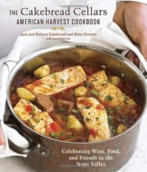 The Cakebread Cellars American Harvest Cookbook: Seasonal Recipes from Our Napa Valley Winery