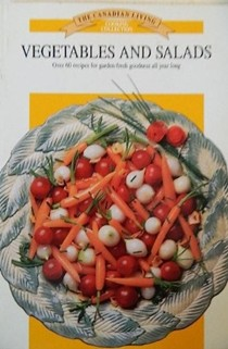 The Canadian Living Cooking Collection: Vegetables and Salads