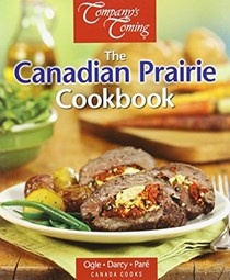 The Canadian Prairie Cookbook (Canada Cooks series)