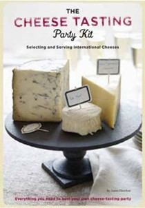 The Cheese Tasting Party Kit: Selecting and Serving International Cheeses