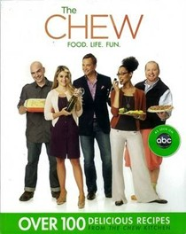 The Chew: Food. Life. Fun.  Over 100 Delicious Recipes from the Chew Kitchen
