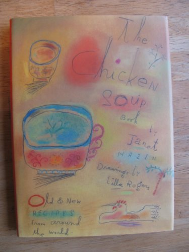 The Chicken Soup Cookbook: Old and New Recipes from Around the World