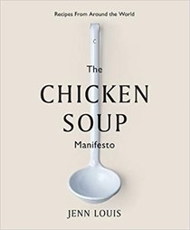 The Chicken Soup Manifesto: Recipes from Around the World