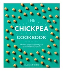 The Chickpea Cookbook: Over 50 Recipes Inspired by Our Favourite Little Superfood