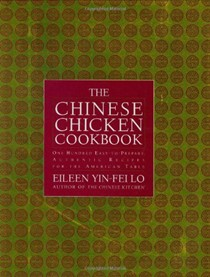 The Chinese Chicken Cookbook: 100 Easy-to-Prepare Authentic Recipes for the American Table
