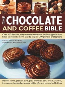 The Chocolate and Coffee Bible: Over 300 Delicious, Easy-to-make Recipes for Total Indulgence, from Bakes to Desserts