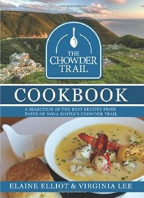 The Chowder Trail Cookbook: A Selection of the Best Recipes from Taste of Nova Scotia's Chowder Trail